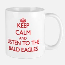 Keep calm and listen to the Bald Eagles Mugs