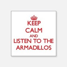 Keep calm and listen to the Armadillos Sticker