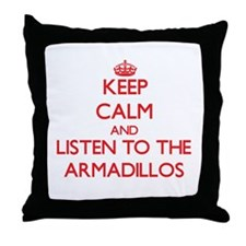Keep calm and listen to the Armadillos Throw Pillo