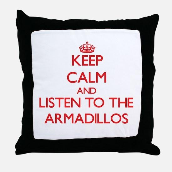 Keep calm and listen to the Armadillos Throw Pillo