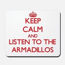 Keep calm and listen to the Armadillos Mousepad