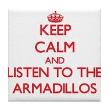 Keep calm and listen to the Armadillos Tile Coaste