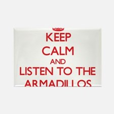 Keep calm and listen to the Armadillos Magnets