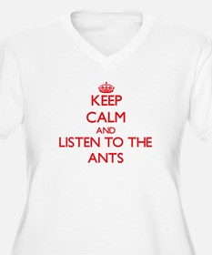 Keep calm and listen to the Ants Plus Size T-Shirt