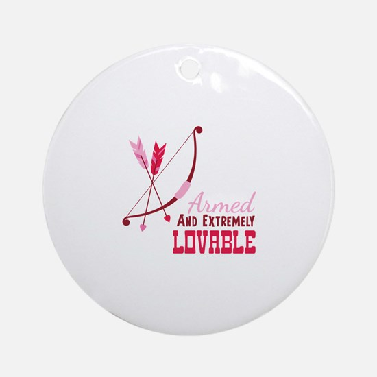 Armed AND EXTREMELY LOVABLE Ornament (Round)