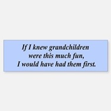 If I knew grandchildren... Bumper Bumper Bumper Sticker
