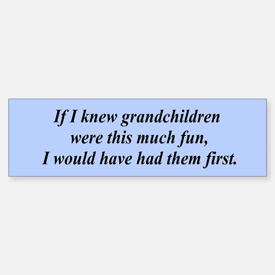 If I knew grandchildren... Bumper Bumper Bumper Sticker