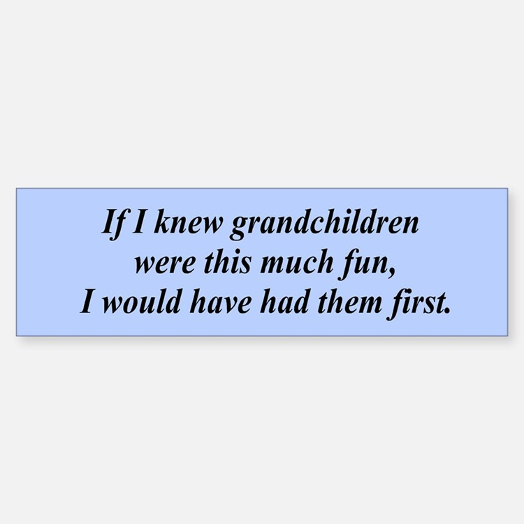 If I knew grandchildren... Bumper Bumper Stickers