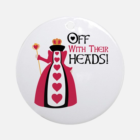 OFF WITH THEIR HEADS! Ornament (Round)