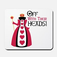 OFF WITH THEIR HEADS! Mousepad