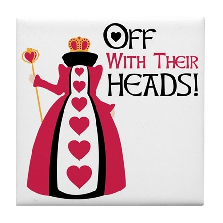 Off With Their Heads Tile Coaster By Hopscotch3