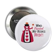 "Who Painted MY ROSES RED?! 2.25"" Button"