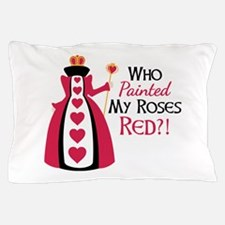 Who Painted MY ROSES RED?! Pillow Case