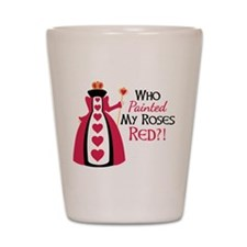 Who Painted MY ROSES RED?! Shot Glass