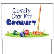 Lovely Day For CROQUET Yard Sign