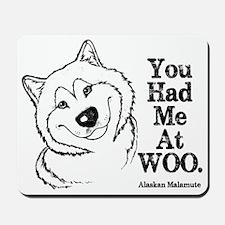 You Had Me at WOO. Alaskan Malamute Mousepad
