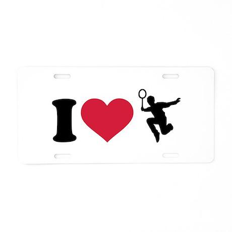 I love Badminton Player Aluminum License Plate