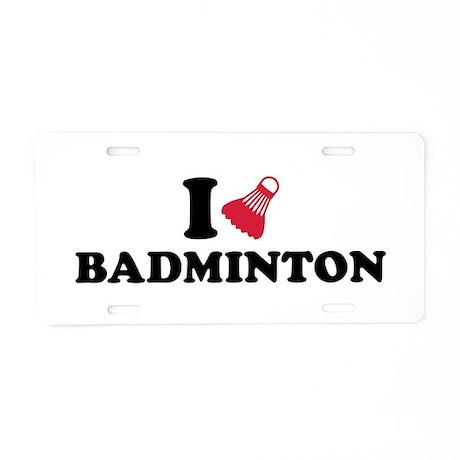 I love Badminton Aluminum License Plate