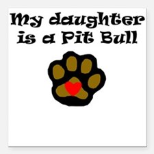 """My Daughter Is A Pit Bull Square Car Magnet 3"""" x 3"""