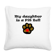 My Daughter Is A Pit Bull Square Canvas Pillow