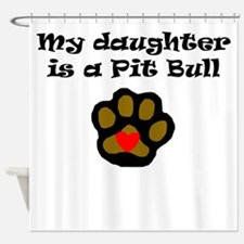 My Daughter Is A Pit Bull Shower Curtain