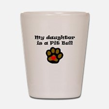 My Daughter Is A Pit Bull Shot Glass