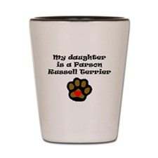My Daughter Is A Parson Russell Terrier Shot Glass