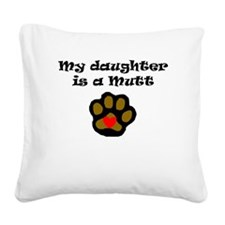 My Daughter Is A Mutt Square Canvas Pillow