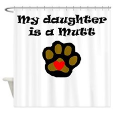 My Daughter Is A Mutt Shower Curtain