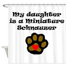 My Daughter Is A Miniature Schnauzer Shower Curtai