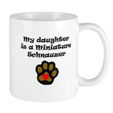 My Daughter Is A Miniature Schnauzer Mugs
