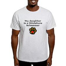 My Daughter Is A Miniature Schnauzer T-Shirt