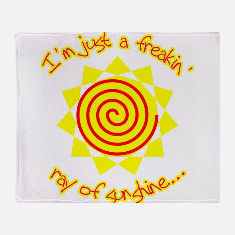 Just a Freakin' Ray Of Sunshine Throw Blanket