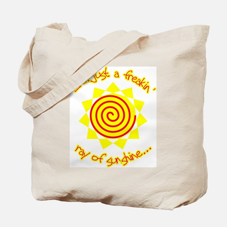 Just a Freakin' Ray Of Sunshine Tote Bag