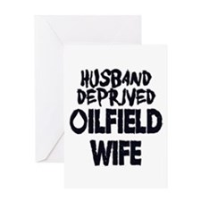 Husband Deprived Oilfield Wife Greeting Cards