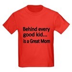 Behind Every Every Good Kid Is A Great Mom T-Shirt