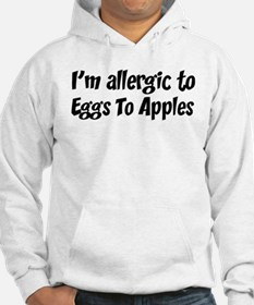 Allergic to Eggs To Apples Hoodie