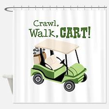 Crawl, Walk, Cart! Shower Curtain