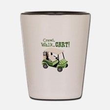 Crawl, Walk, Cart! Shot Glass