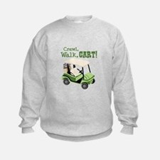 Crawl, Walk, Cart! Sweatshirt