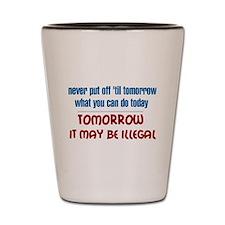Illegal Tomorrow Shot Glass