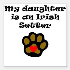 My Daughter Is An Irish Setter Square Car Magnet 3
