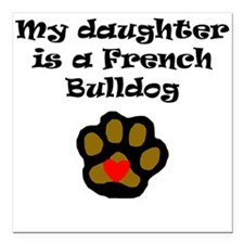 My Daughter Is A French Bulldog Square Car Magnet