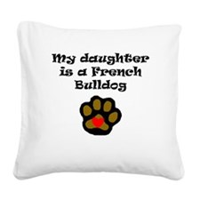 My Daughter Is A French Bulldog Square Canvas Pill