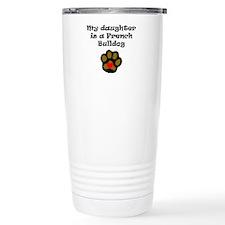 My Daughter Is A French Bulldog Travel Mug