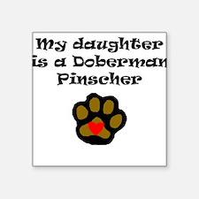 My Daughter Is A Doberman Pinscher Sticker