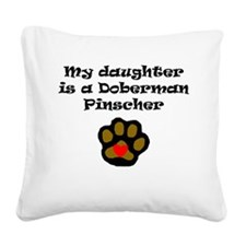 My Daughter Is A Doberman Pinscher Square Canvas P