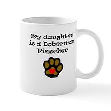 My Daughter Is A Doberman Pinscher Mugs