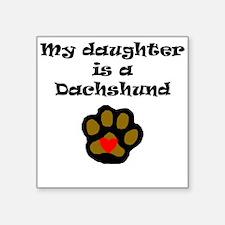 My Daughter Is A Dachshund Sticker