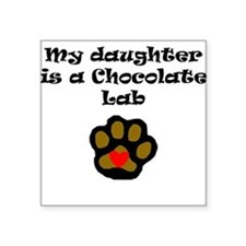 My Daughter Is A Chocolate Lab Sticker